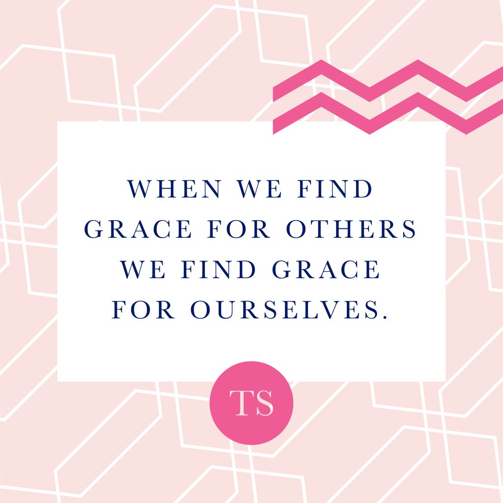 When we find grace for others, we find grace for ourselves